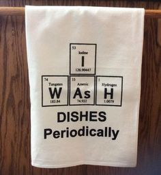 Bewilderberries puts the FUN in FUNctional! Heres a kitchen towel that makes even the most hardcore chemist leave the lab to do the dishes! Screen printed: I WaSH dishes periodically using periodic table elements. If this towel caught your eye its because you thought of someone who #Stuff