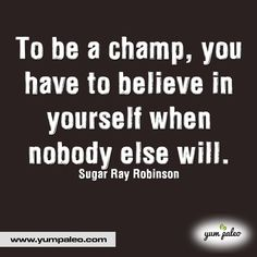 To be a champ, you have to believe in yourself when nobody else will. #PaleoMotivation #PaleoInspiration #PaleoQuotes #PaleoRecipe