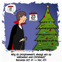 Why do programmers always mix up Halloween and Christmas? Because Oct 31 == Dec Christmas Jokes, Merry Christmas, Computer Jokes, Up Halloween, Funny Comics, Web Development, Oct 31, December, Funny Pictures