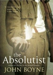 "The Absolutist by John Boyne. ""I think i'm just breathing, that's all. And there's a difference between breathing and being alive."""