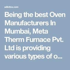 Being the best Oven Manufacturers In Mumbai, Meta Therm Furnace Pvt. Ltd is providing various types of ovens to meet the demand of various industries. The industrial ovens are high in quality and are energy efficient to save big bucks for your business. The device is long lasting and durable for a long time. It gives precise operation without any flaws in all type of industrial applications.