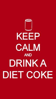 Keep Calm and Drink a Diet Coke