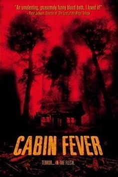 Cabin Fever~I haven't been able to shave the same since I have seen this movie lol
