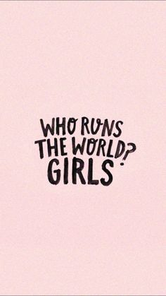 Who runs the world - girls