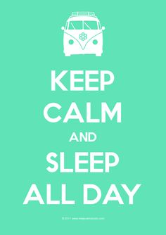 Image detail for -Keep Calm Gallery: 'Keep Calm And Sleep All+day' design on poster, mug ...