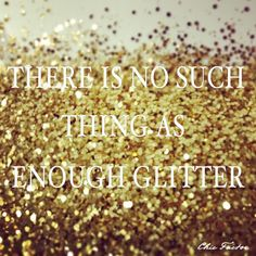 No such thing...as enough glitter!