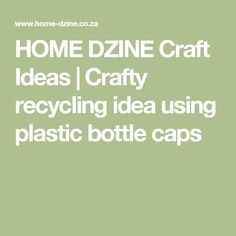 HOME DZINE Craft Ideas | Crafty recycling idea using plastic bottle caps