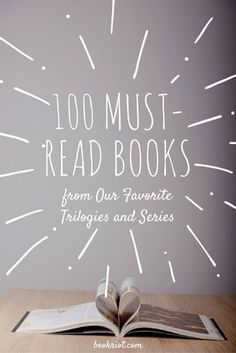 100 Must-Read Books From Our Favorite Trilogies and Series.