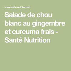 Salade de chou blanc au gingembre et curcuma frais - Santé Nutrition