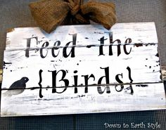 Down to Earth Style: Nature Inspired Winter Decor: Bird sign Diy Signs, Wood Signs, Pallet Signs, Wooden Bird Feeders, Painted Wooden Signs, Pallet Art, Pallet Projects, Garden Signs, Outdoor Signs