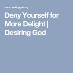 Deny Yourself for More Delight   Desiring God