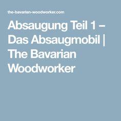 Absaugung Teil 1 – Das Absaugmobil | The Bavarian Woodworker