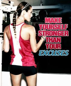 Make yourself stronger than your excuses. - I need this as my new mantra