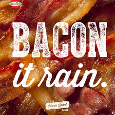 All the bacon.