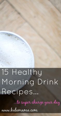 15 Healthy Morning Drink Recipes by www.kulamama.com.  These are yummy drink recipes for adults and kids.  Love it!