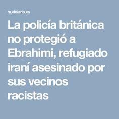 La policía británica no protegió a Ebrahimi, refugiado iraní asesinado por sus vecinos racistas
