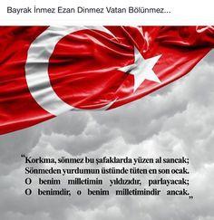 """Atatürk """"Korkma,Sönmez bu şafaklarda yüzen Al sancak... Sönmeden yurdumun üstünde tüten en son Ocak. O benim milletimin yıldızıdır parlayacak; O benimdir,o benim milletimindir ancak."""