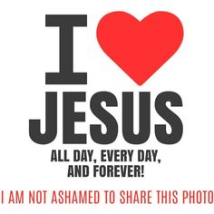 I do LOVE JESUS and I'm proud!!