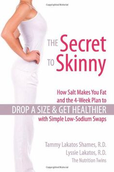 THE SECRET TO SKINNY: How Salt Makes You Fat, and the 4-Week Plan to Drop a Size and Get Healthier with Simple Low-Sodium Swaps