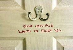 I want to fight drunk octopuses!