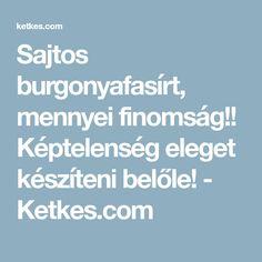 Sajtos burgonyafasírt, mennyei finomság!! Képtelenség eleget készíteni belőle! - Ketkes.com