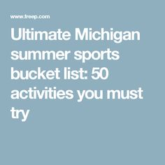 Ultimate Michigan summer sports bucket list: 50 activities you must try