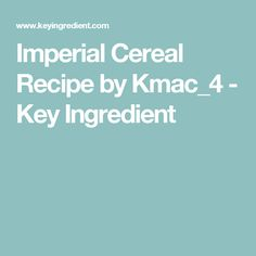 Imperial Cereal Recipe by Kmac_4 - Key Ingredient( use any cereal combo, nut, dried fruit, and juice concentrate you want)