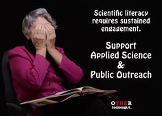 Scientific literacy requires sustained engagement.  Support Applied Science & Public Outreach. In the linked article, I make two key points:  1) Media hyperbole on science needs careful critique by scientists. 2) Scientific literacy requires our sustained engagement. I use sociology to discuss how we might use social media to address poor science discussion in mainstream media.