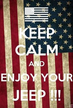 KEEP CALM AND ENJOY YOUR JEEP!!! # jeep crazy