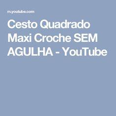 Cesto Quadrado Maxi Croche SEM AGULHA - YouTube