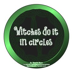 """Witches do it in circles.  These are just some of the badges I've made, for the rest click the image and tag """"badges"""" or go to my FB page @ Facebook.com/geminimoonspage"""
