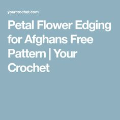 Petal Flower Edging for Afghans Free Pattern | Your Crochet