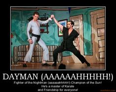 DAYMAN (AAAAAAHHHHH!) Fighter of the Nightman (aaaaaahhhhh!) Champion of the Sun! He's a master of Karate and Friendship for everyone!