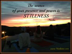 The source of your Presence and Power is STILLNESS. www.niurkainc.com