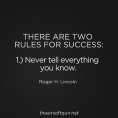 There are two rules for success: 1. Never tell everything you know. -Roger H. Lincoln #airsoft #military #quotes