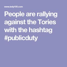 People are rallying against the Tories with the hashtag #publicduty