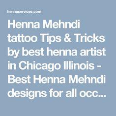 Henna Mehndi tattoo Tips & Tricks by best henna artist in Chicago Illinois - Best Henna Mehndi designs for all occasions in Chicago, Illinois, Wisconsin, Milwaukee, Indiana