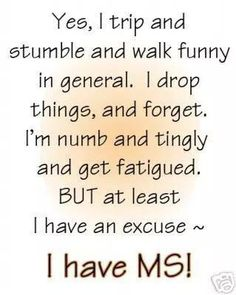 I have MS and have most of these feelings but I Will Stay Positive and Keep Fighting!!