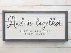 Built A wall Quotes - And so together they built a life they loved sign Distressed Wood Sign Farmhouse Wall Decor Wedding Gift Handcrafted Wood Sign. Country Farmhouse Decor, Rustic Decor, Farmhouse Signs, Farmhouse Table, Home Decor Signs, Diy Home Decor, Wedding Wall Decorations, Decor Wedding, House Decorations