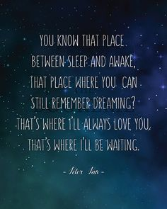 Peter pan quote j m barrie disney you know that place between sleep and awa Moon Quotes, Words Quotes, Wise Words, Sayings, Qoutes, My Life Quotes, Quotes To Live By, Friedrich Nietzsche, J M Barrie