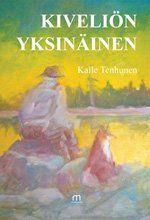 Kalle Tenhunen: Kiveliön yksinäinen. Mediapinta 2015. #kirjat #Lappi