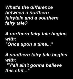Don't know how true the northern version is...but dang. This nails the southern version! How many stories have I heard start this way?! :)