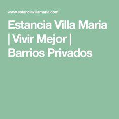 Estancia Villa Maria | Vivir Mejor | Barrios Privados
