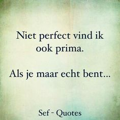 Als je maar echt bent...heel belangrijk.......L.Loe Sef Quotes, Dutch Quotes, Feeling Sad, Food For Thought, Karma, Qoutes, Coaching, Self, Mindfulness
