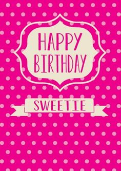 Happy Birthday Sweetie | Birthday Card