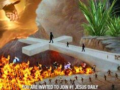 Bridge between Heaven and hell.  The Cross of Christ and His blood.  Either you accept His blood to cleanse you, or you can reject it and burn.  Your choice.