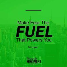 Make fear the fuel that powers you. -Tai Lopez  ______________________  #hustle #BillionaireLifestyle #startuplife #successful #InspirationalQuotes #inspiredaily #hardworkpaysoff #hardwork #hustlehard #businessman #businesswoman #business #grind #success #goals #grindhard #money #lifestyle #desire #quoteoftheday #startup #striveforgreatness #dreams #thehustlemovement #entrepreneur #entrepreneurship