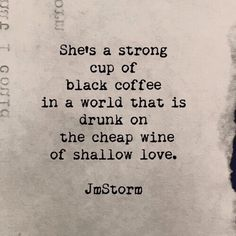 Independent woman - a strong cup of black coffee ...