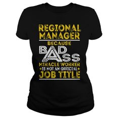 Regional Manager Because BADASS Miracle Worker Job Shirts #gift #ideas #Popular #Everything #Videos #Shop #Animals #pets #Architecture #Art #Cars #motorcycles #Celebrities #DIY #crafts #Design #Education #Entertainment #Food #drink #Gardening #Geek #Hair #beauty #Health #fitness #History #Holidays #events #Home decor #Humor #Illustrations #posters #Kids #parenting #Men #Outdoors #Photography #Products #Quotes #Science #nature #Sports #Tattoos #Technology #Travel #Weddings #Women