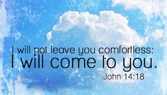 From (in)courage:   I will not leave you comfortless; I will come to you.    - Jesus (John 14:18)